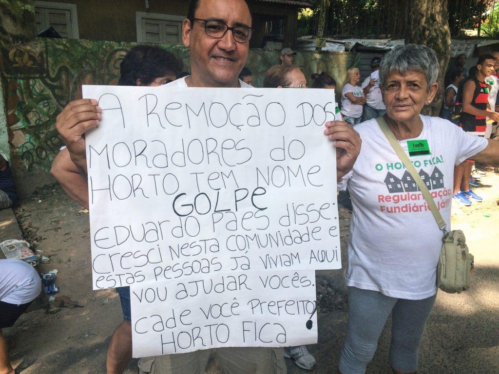 """""""A remoção dos moradores do Horto tem nome: GOLPE. Eduardo Paes disse: Cresci nesta comunidade e estas pessoas já viviam aqui. Vou ajudar vocês. Cadê você Prefeito? Horto fica."""""""
